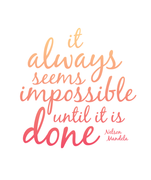 it-always-seems-impossible-until-it-is-done